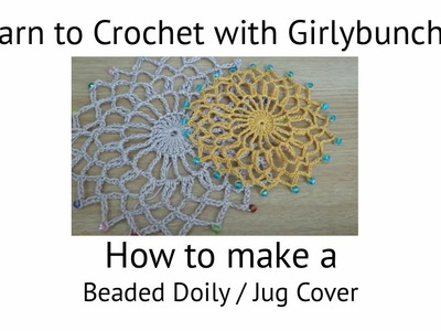 Learn to Crochet with Girlybunches - Beaded Doily. Jug Cover