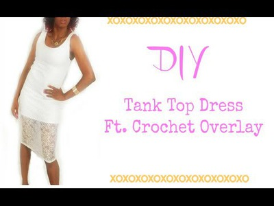 How to make a DIY Tank Top Dress FT crochet Overlay