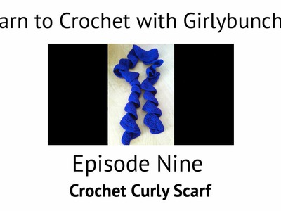 Learn to Crochet with Girlybunches Episode 9 - Crochet Curly Scarf Tutorial