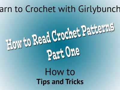 Learn to Crochet with Girlybunches - How to Read Crochet Patterns Part One