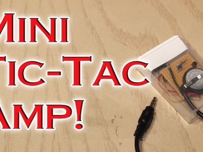 Mini Tic-Tac Amp!