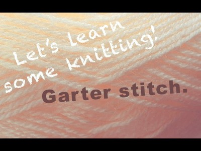 How To | Knitting for beginners | Garter Stitch