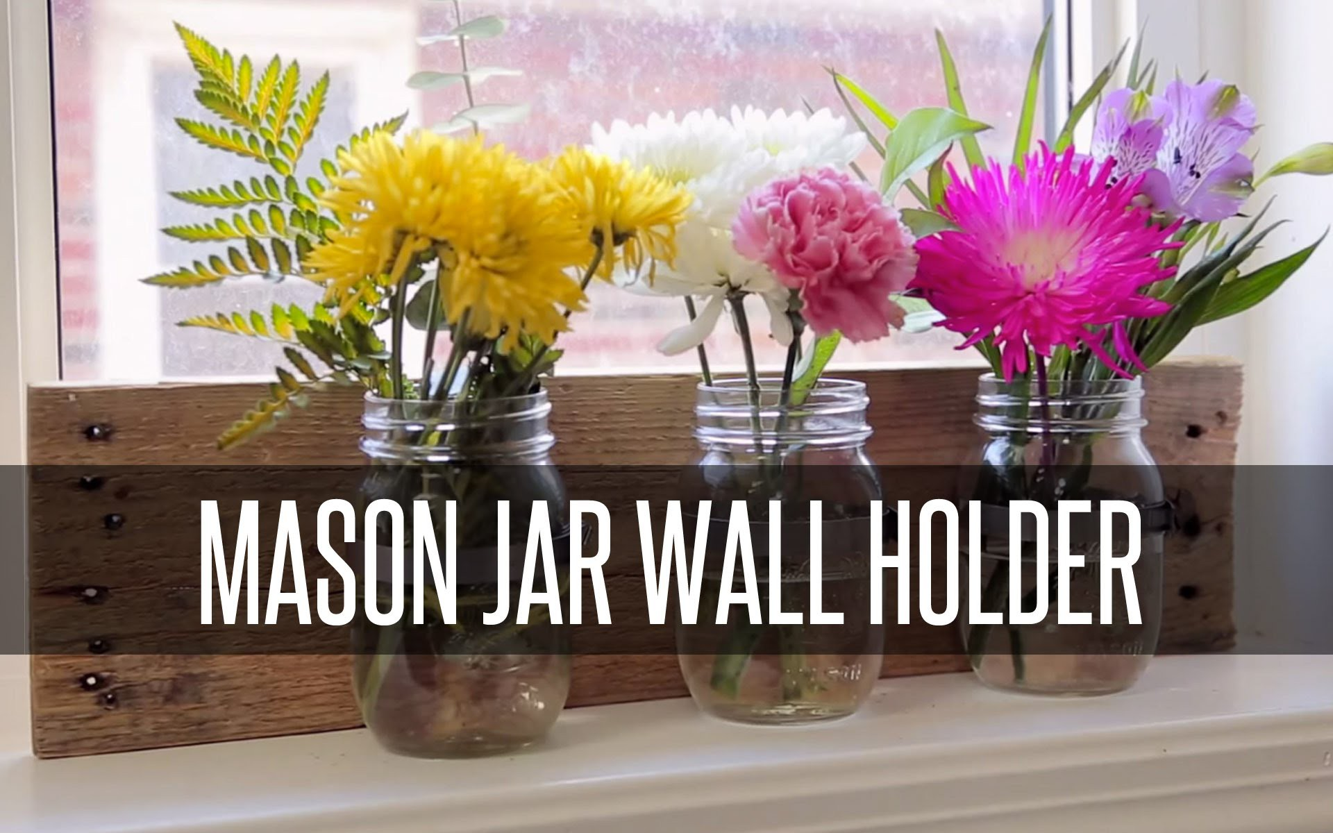 DIY RUSTIC MASON JAR WALL HOLDER