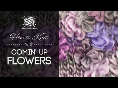 How to Knit with Comin' Up Flowers