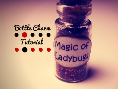 Magic of Ladybugs ✧ Bottle Charm ✧ Tutorial. How to. DIY