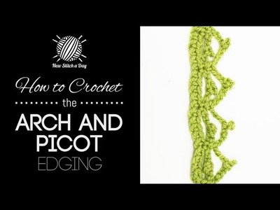 How to Crochet the Arch and Picot Edging Stitch