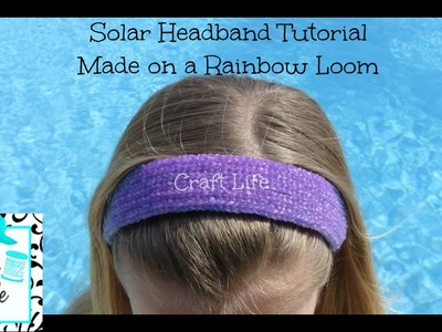 Craft Life ~ Solar Headband Tutorial ~ Made on a Rainbow Loom