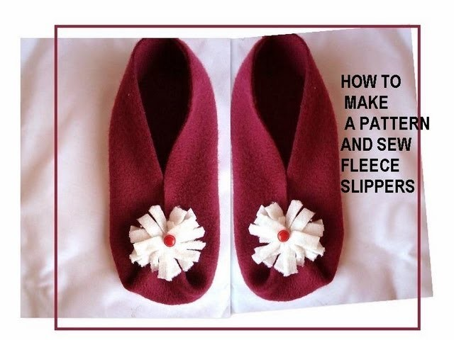 How to make a pattern, and sew fleece slippers