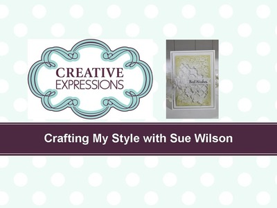 Crafting My Style with Sue Wilson Ivy Trellis for Creative Expressions