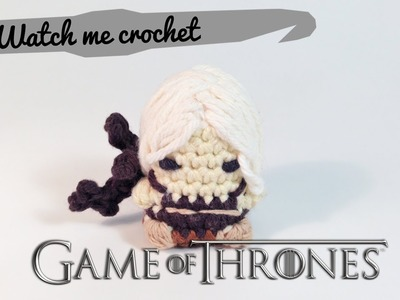 "Daenerys Targaryen ""Khaleesi"" from Game of Thrones - Watch me Crochet"