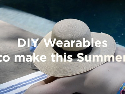 DIY Wearables You Can Build This Summer
