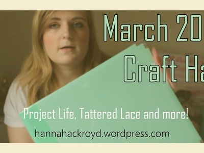 March 2015 Craft Haul - PROJECT LIFE, TATTERED LACE and more!