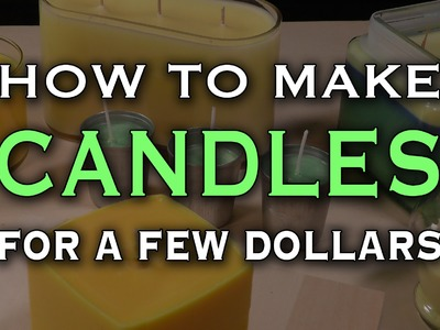 HOW TO Make Awesome Candles for a Few Dollars
