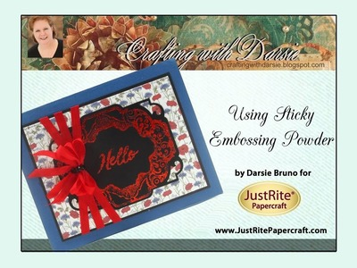 JustRite Papercraft Using Sticky Embossing Powder by Darsie Bruno