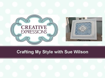 Craft Dies by Sue Wilson -- Tutorial Video; Faux Letter Press Card for Creative Expressions
