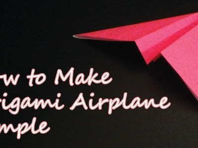 How To Make Origami Airplane Simple