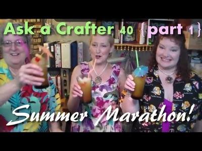Ask a Crafter 40! Summer Marathon part 1