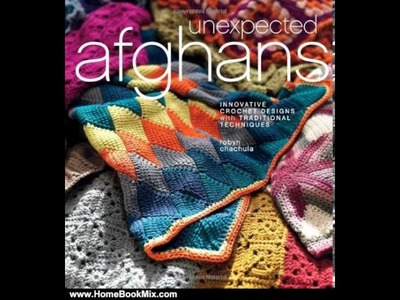 Home Book Review: Unexpected Afghans: Innovative Crochet Designs with Traditional Techniques by R.