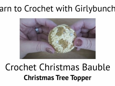 Learn to Crochet with Girlybunches - Crochet Christmas Bauble (Christmas Tree Topper)