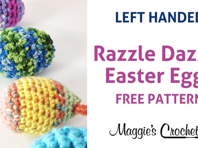 Razzle Dazzle Easter Eggs Free Crochet Pattern Left Handed
