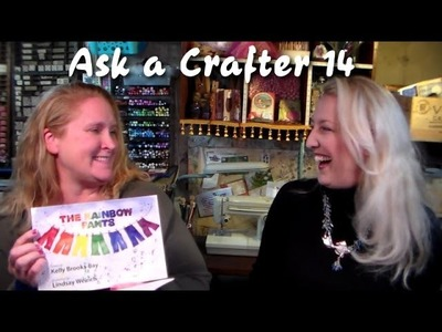 Ask a crafter 14 kelly and lindsay