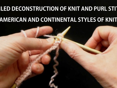 Detailed Deconstruction Of Knit & Purl Stitches 4 Continental Vs. US.English Style Of Knitting