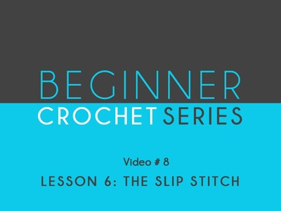 How to Crochet: Beginner Crochet Series Lesson 6 The Slip Stitch