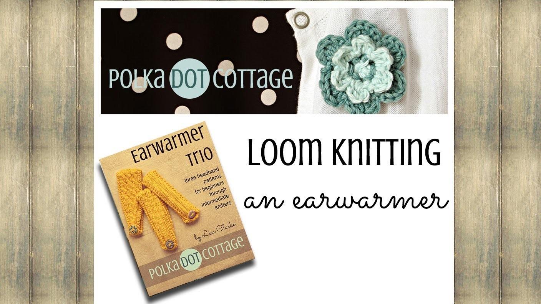 Loom Knitting an Earwarmer: Polka Dot Cottage Video Blog Episode 3