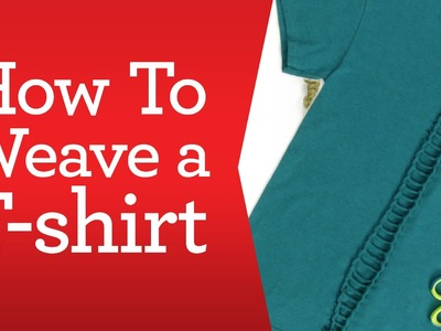 Apparel Crafting Basics: How to Weave a T-Shirt