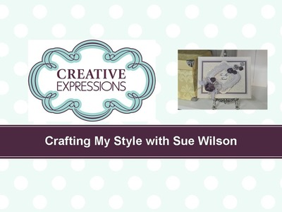 Craft Dies by Sue Wilson -- Tutorial Video -  Misted Flowers for Creative Expressions