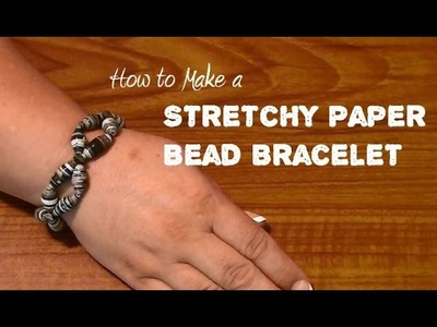 How to Make a Stretchy Paper Bead Bracelet