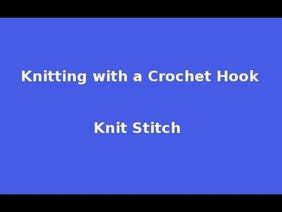 Knitting with a Crochet Hook - Knit stitch (K)