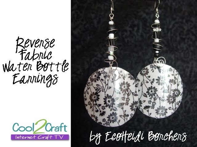 How to Make Reverse Fabric Water Bottle Earrings by EcoHeidi Borchers