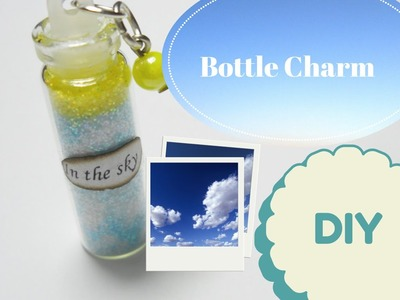 In the Sky ☼ ☁ Bottle Charm ~ Tutorial. How to. DIY