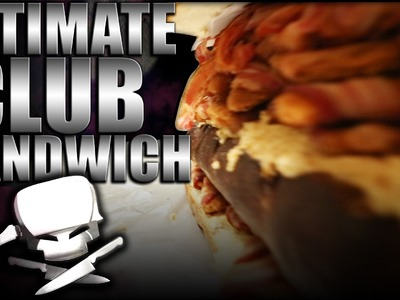 Ultimate Club Sandwich - Epic Meal Time