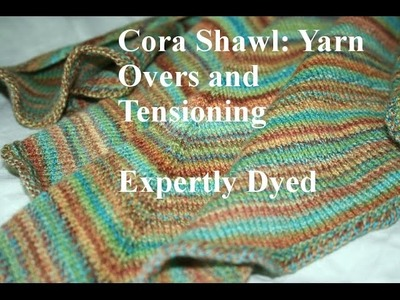 Free Cora Shawl Pattern How-to: Yarn Overs, Tension, Part 1 - Tutorial - Expertly Dyed