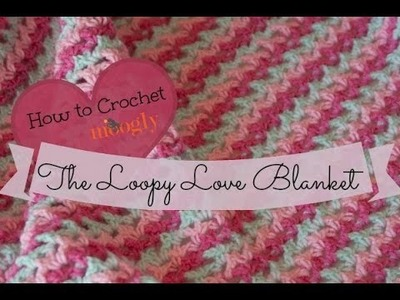 How to Crochet: The Loopy Love Blanket - Left Handed Version