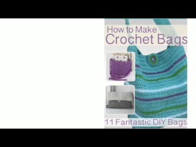 How to Make Crochet Bags: 11 Fantastic DIY Bags