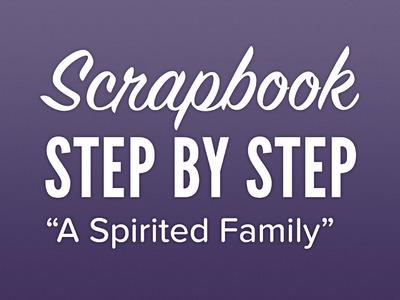 Scrapbook.com - Step By Step - A Spirited Family