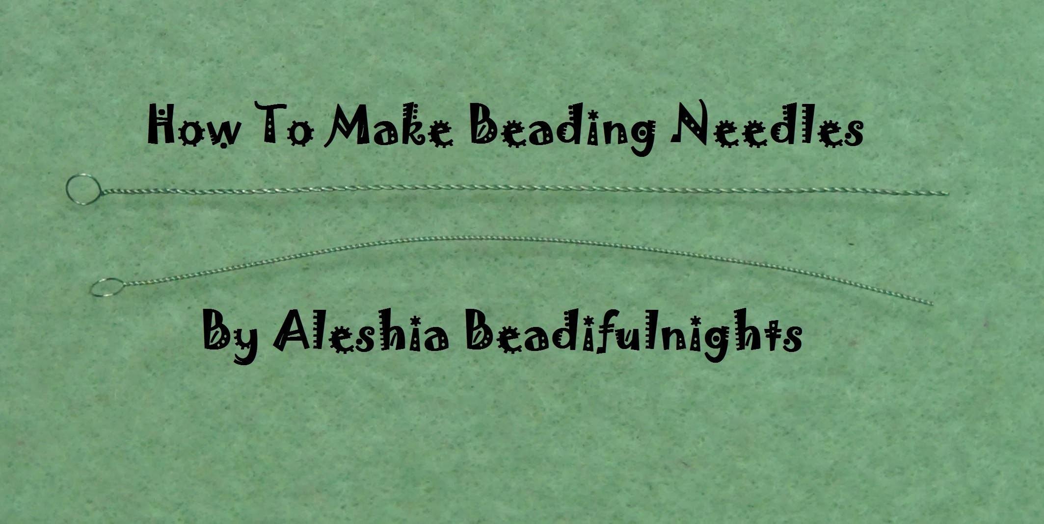How to make beading Needles Tutorial