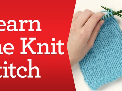 Knitting Basics: Learn the Knit Stitch