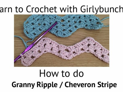Learn to Crochet with Girlybunches - Granny Ripple. Chevron. Wave
