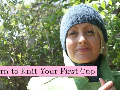 Learn to Knit Your First Cap, Parts 1-4