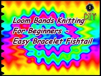 Loom Bands Knitting For Beginners - Easy Bracelet Fishtail Tutorial