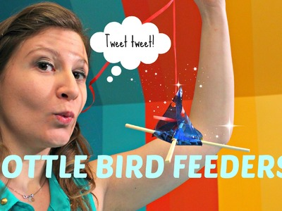 Arts and Crafts! Making FUN with Bottle Bird Feeders
