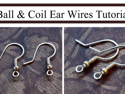 How to Make Ball & Coil French Hook Ear Wires