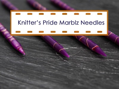 Knitter's Pride Marblz Needle Review
