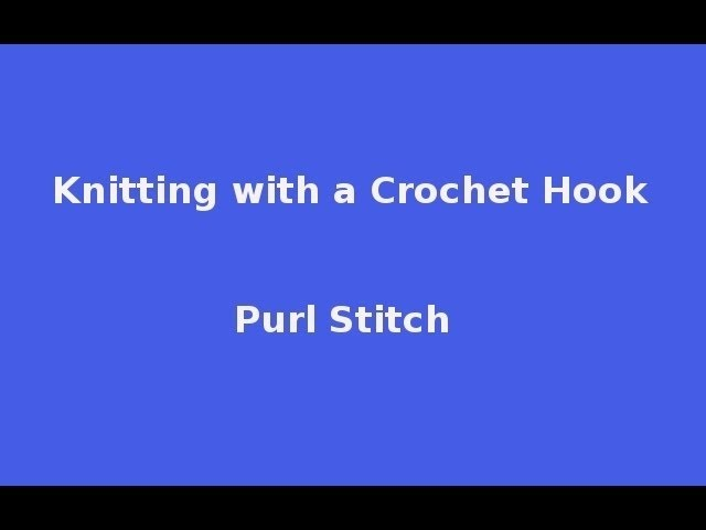 Knitting with a Crochet Hook - Purl stitch (P)