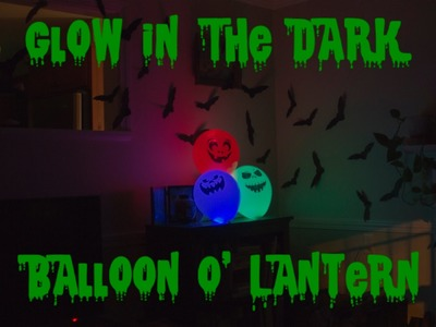 DIY Halloween Balloon-O'-Lantern Glow In The Dark Decorations fast, easy, cheap 2014