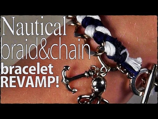 DIY Fashion ♥ Nautical Braid and Chain Bracelet {Revamp}!